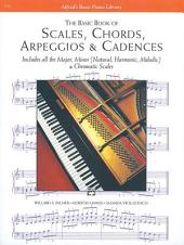 Scales, Chords, Arpeggios & Cadences - Basic Book: Piano Technique - Includes all the Major, Minor (Natural, Harmonic, Melodic) & Chromatic Scales
