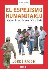 El espejismo humanitario: La especie solidaria al descubierto