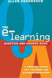 The E-learning Question and Answer Book: A Survival Guide for Trainers and Business Managers