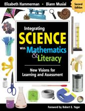 Integrating Science With Mathematics & Literacy: New Visions for Learning and Assessment, Edition 2