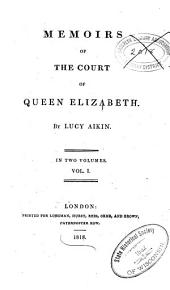 Memoirs of the Court of Elizabeth: Queen of England, Volume 1
