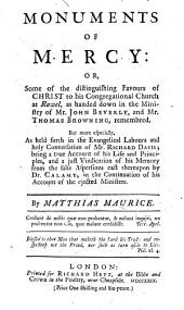Monuments of Mercy: or, Some of the distinguishing favours of Christ to his Congregational Church at Rowel, as handed down in the ministry of Mr. John Beverly, and Mr. Thomas Browning, remembred. But more especially, as held forth in the evangelical labours ... of Mr. Richard Davis; being ... a just vindication of his memory from the false aspersions cast thereupon by Dr. Calamy, in the continuation of his account of the ejected ministers