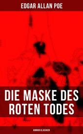 Die Maske des roten Todes (Horror Klassiker): Eine unheimliche Grusel- und Schauergeschichte: der Name Red Death ist mit Bedacht gewählt, sterben seine Opfer doch an einer Art hämorrhagischen Fiebers unter furchtbaren Blutungen