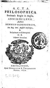 Acta philosophica societatis regiae in Anglia, anni 1667. Auctore Henrico Oldenburgio, soc. reg. secr. Anglicè conscripta, & in Latinum versa interprete C.S. volumen secundum