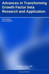 Advances in Transforming Growth Factor beta Research and Application: 2011 Edition: ScholarlyBrief