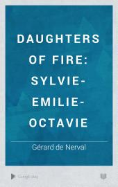 Daughters of Fire: Sylvie-Emilie-Octavie