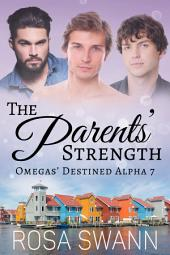 The Parents' Strength (Omegas' Destined Alpha 7): MMM Alpha/Omega Mpreg Gay Romance