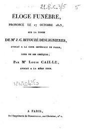 Eloge funebre, prononcé le 17 octobre 1813, sur la tombe de M.e J.C. Bitouzé Deslignieres, avocat a la cour impériale de Paris, lors de ses obsèques; Par M.e Louis Caille, avocat a la meme cour