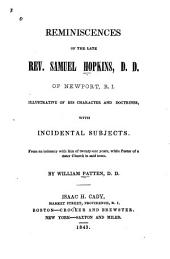 Reminiscences of the Late Rev. Samuel Hopkins, D. D., of Newport, R. I.: Illustrative of His Character and Doctrines, with Incidental Subjects: From an Intimacy with Him of Twenty-one Years, While Pastor of a Sister Church in Said Town