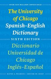 The University of Chicago Spanish-English Dictionary, Sixth Edition: Diccionario Universidad de Chicago Inglés-Español, Sexta Edición