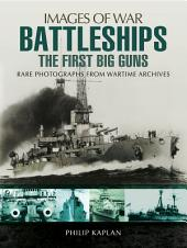 Battleships: The First Big Guns: Rare Photographs from Wartime Archives