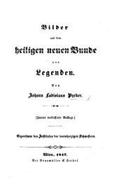 Bilder aus dem heiligen neuen Bunde und Legenden. Zweite ... Auflage