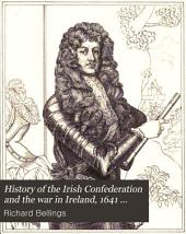History of the Irish Confederation and the War in Ireland, 1641 [-1649] Containing a Narrative of Affairs of Ireland: Volume 1