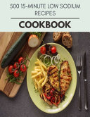 500 15 minute Low Sodium Recipes Cookbook