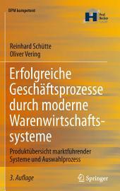 Erfolgreiche Geschäftsprozesse durch moderne Warenwirtschaftssysteme: Produktübersicht marktführender Systeme und Auswahlprozess, Ausgabe 3
