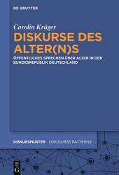 Diskurse des Alter(n)s: Öffentliches Sprechen über Alter in der Bundesrepublik Deutschland