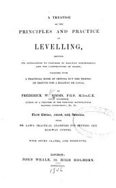 A Treatise on the Principles and Practice of Levelling: Shewing Its Application to Purposes of Railway Engineering and the Construction of Roads; Together with a Practical Mode of Setting Out the Widths of Ground for a Railway Or Canal