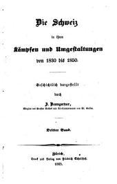 Die Schweiz in ihren Kämpfen und Umgestaltungen von 1830 bis 1850: Band 3