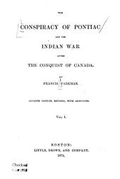 The Conspiracy of Pontiac and the Indian War After the Conquest of Canada: Volume 1
