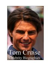 Celebrity Biographies - The Amazing Life Of Tom Cruise - Famous Stars