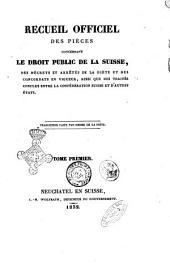 Recueil officiel des pieces concernant le droit public de la Suisse, des decrets et arretes de la diete et des concordats en vigueur, ainsi que des traites conclus entre la Confederation Suisse et d'autres Etats: Tome 1, Volume1