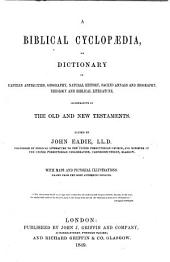A Biblical Cyclopaedia, or Dictionary of Eastern Antiquities, Geography, Natural History, Sacred Annals and Biography, Theology and Biblical Literature, illustrative of the Old and New Testaments