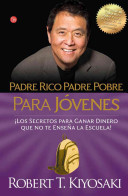 Padre Rico Padre Pobre Para Jovenes  Los Secretos Para Ganar Dinero Que No Te Ensenan en la Escuela    Rich Dad  Poor Dad for Teens PDF