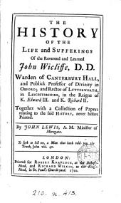 The history of the life and sufferings of ... John Wicliffe