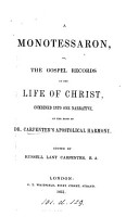 A monotessaron  or  The Gospel records of the life of Christ  on the basis of dr  Carpenter s Apostolical harmony  ed  by R L  Carpenter PDF