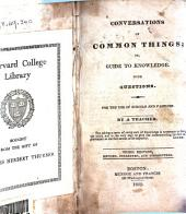 Conversations on Common Things: Or Guide to Knowledge