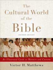 The Cultural World of the Bible: An Illustrated Guide to Manners and Customs, Edition 4