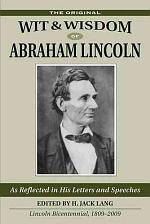 The Wit and Wisdom of Abraham Lincoln as Reflected in His Briefer Letters and Speeches