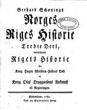 Gerhard Schønings Norges riiges historie ...: deel. Fortale [af P. F. Suhm] Rigets historie fra Hagen Adelstein-fostres død til kong Olaf Trygguesens ankomst til regieringen. 1781