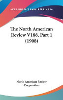 The North American Review V188, Part 1 (1908)