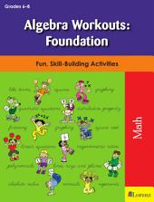 Algebra Workouts: Foundation: Fun, Skill-Building Activities
