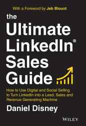 The Ultimate Linkedin Sales Guide How To Use Soci Al And Digital Selling To Turn Linkedin Into A Lea D Sales And Revenue Generating Machine Book PDF