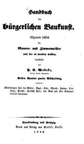 Handbuch der bürgerliche Baukunst: Allgemein fasslich für Maurer- und Zimmermeister und die es werden wollen, bearbeitet von J. C. Wedeke. 1,2