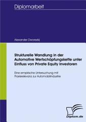 Strukturelle Wandlung in der Automotive Wertschöpfungskette unter Einfluss von Private Equity Investoren: Eine empirische Untersuchung mit Praxisrelevanz zur Automobilindustrie