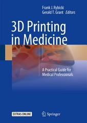 3D Printing in Medicine: A Practical Guide for Medical Professionals