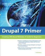 Drupal 7 Primer:: Creating CMS-Based Websites: A Guide for Beginners