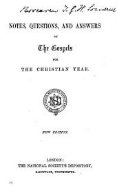 Notes, questions, and answers on the Gospels for the Christian year [signed J.F.].