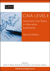 CAIA Level II: Advanced Core Topics in Alternative Investments, Edition 2