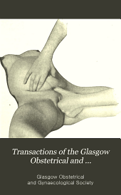 Transactions of the Glasgow Obstetrical and Gynaecological Society: Volume 4