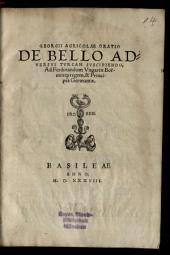Georgii Agricolae Oratio De Bello Adversvs Tvrcam Svscipiendo: Ad Ferdinandum Vngariae Boëmicaeq[ue] regem, & Principes Germaniae
