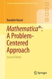 Mathematica®: A Problem-Centered Approach: Edition 2