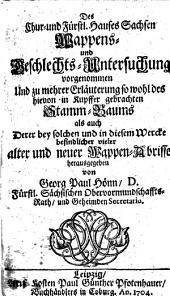 Des Hauses Sachsen Wappens- und Geschlechts-Untersuchung ... zu Erläuterung des in Kupfer gebrachten Stamm-Baums und vieler alter und neuer Wappen-Abrisse