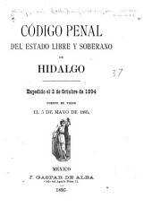 Código penal del Estado libre y soberano de Hidalgo: expedido el 2 de octubre de 1894 ; puesto en vigor el 5 de mayo de 1895