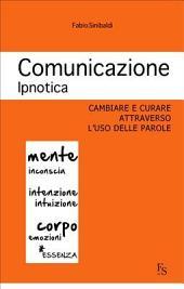 Comunicazione ipnotica.: Cambiare e curare attraverso l'uso delle parole