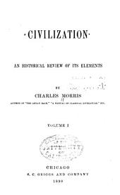 Civilization, an Historical Review of Its Elements: Volume 1