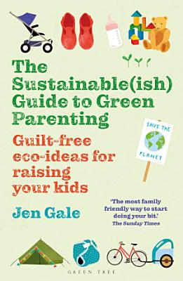 The Sustainable ish  Guide to Green Parenting